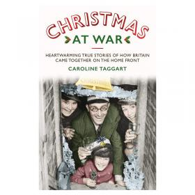 Christmas at War - True Stories of How Britain Came Together