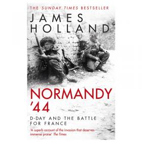 Normandy 44 - D-Day and the Battle for France (PB) james holland cover