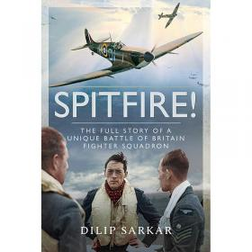 Spitfire! - The Full Story of a Unique Battle of Britain Fighter