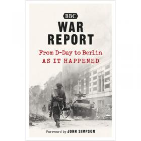 War Report - From D-Day to Berlin as it happened