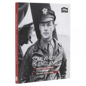 Somewhere in England - American Airmen in the Second World War
