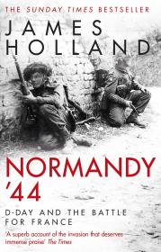 Normandy 44 - D-Day and the Battle for France (PB)